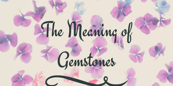 Gemstones, Gemstone Meaning, Meaning of Gemstones, Gemstones Meanings, Birthstone Meaning, Birth Stones Meaning, Meaning of Birthstones, Semi Precious Stones, Jewellery, Semi Precious Jewellery, Jewellery Meaning, Meaning of Jewellery, Bespoke Jewellery, Custom Made Jewellery, Coloured Gemstones